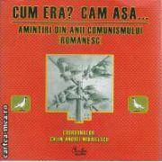 Cum era? Cam asa...Amintiri din anii Comunismului Romanesc(editura Curtea Veche, autor:Calin-Andrei Mihailescu isbn:978-973-669-277-2)