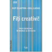 Fiti creativi Pasi esentiali in munca si in viata(editura Curtea Veche, autor:Guy Claxton isbn:973-669-162-4)