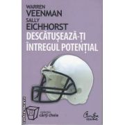 Descatuseaza-ti intregul potential(editura Curtea Veche, autori: Warren Veenman, Sally Eichhorst isbn:)