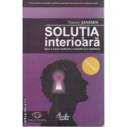 Solutia interioara - Spre o noua medicina a corpului si a spiritului(editura Curtea Veche isbn: 978-973-669-454-7)