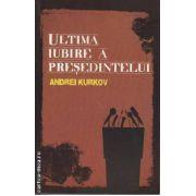 Ultima iubire a Presedintelui(editura Curtea Veche, autor:Andrei Kurkov isbn:978-973-669-750-0)