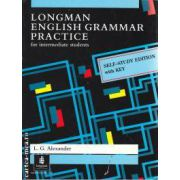 Longman English Grammar Practice for Intermediate Students  Self-Study edition with key(editura Longman, autor:Louise Geroge Alexander isbn:0-582-04500-2-)