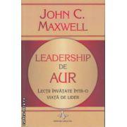 Leadership de Aur Lectii invatate intr-o viata de lider