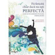 Fii fericita chiar daca nu esti Perfecta(editura Curtea Veche, autori: Alice D. Domar, Alice Lesch Kelly isbn: 978-973-669-698-5)