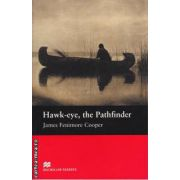 Hawk-eye the Pathfinder - Level 2 Beginner ( editura: Macmillan, autor: James Femimore Cooper, ISBN 978-1-4050-7231-1 )