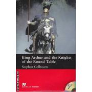 King Arthur and the Knights of The round table - Level 5 Intermediate + CD ( editura: Macmillan, autor: Stephen Colbourn, ISBN 978-0-2300-2685-8 )