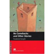 No Comebacks and Other stories - Level 5 Intermediate ( editura : Macmillan , autor : Frederick Forsyth , ISBN 978-1-4050-7313-4 )