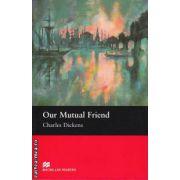 Our Mutual Friend - Level 6 Upper intermediate ( editura: Macmillan, autor: Charles Dickens, ISBN 9781405073295 )