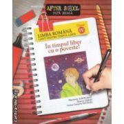 Caiet pentru timpul Liber Romana clasa 4 In timpul liber cu o poveste