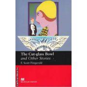 The Cut - Glass Bowl and Other stories - Level 6 Upper intermediate ( editura: Macmillan, autor: F. Scott Fitzgerald, ISBN 978-1-4050-7323-3 )