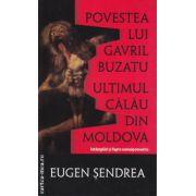 Povestea lui Gavril Buzatu ultimul calau din Moldova