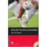 Kick-off The story of Football Level 4 Pre-Intermediate +CD ( editura: Macmillan, autor: Patrick Adams, ISBN 978-0-2304-0050-4 )
