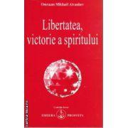 Libertatea victorie a spiritului