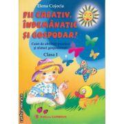 Fii creativ indemanatic si gospodar ! Caiet de abilitati practice si sfaturi gospodaresti clasele I - II ( editura : Carminis, autor : Elena Cojocia  ISBN 978-973-123-111-2 )