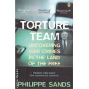 Torture Team Uncovering war crimes in the land of The free