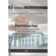Drept Procesual Penal Sinteze pentru Pregatirea Examenului de Admitere si Definitivare in Profesia de Avocat