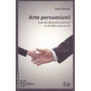 Arta persuasiunii(editura Curtea Veche, autor: Juliet Erickson isbn: 978-973-669-895-8)