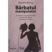 Barbatul Manipulator(editura Curtea Veche, autor: Dorothy McCoy isbn: 978-973-669-918-4)