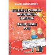 Culegere de probleme de aritmetica si algebra pentru clasele a V-a si a VIII-a