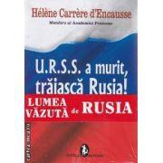 U.R.S.S a murit, traiasca Rusia! LUMEA VAZUTA de RUSIA