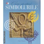 Cum sa citim SIMBOLURILE /introducere in semnificatia simbolurilor in arta ( Editura: Litera International, Autor: Clare Gibson ISBN 978-973-675-716-7 )