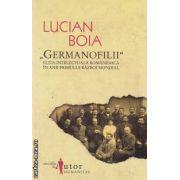 """Germanofilii""  Elita intelectuala romaneasca in anii Primului Razboi Mondial"
