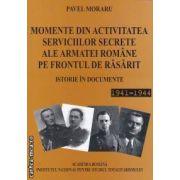 Momente din Activitatea Serviciilor Secrete ale Armatei Romane pe Frontul de Rasarit Istorie in documente 1941-1944