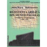 Rezistenta Armata din Muntii Fagaras Gruparea Ion Gavrila-Ogoranu 1949-1955