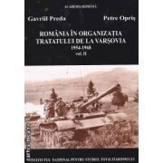 Romania in Organizatia Tratatului de la Varsovia 1954-1968 vol.II