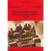 Romania in Organizatia Tratatului de la Varsovia 1954-1968 vol.I