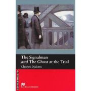 The Signalman and The Ghost at the Trial - level 2 Beginner ( editura: Macmillan, autor: Charles Dickens, ISBN 978-1-4050-7249-6 )