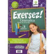 Exersez! Gramatica Partile de propozitie in 3 saptamani clasele a III-a si a IV-a