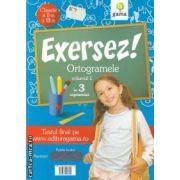 Exersez! Ortogramele volumul 1 in 3 saptamani clasele a II-a, a III-a