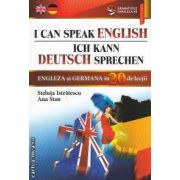 Engleza si Germana in 20 de lectii I CAN SPEAK ENGLISH/ICH KANN DEUTSCH SPRECHEN