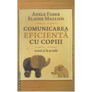 Comunicarea Eficienta cu Copiii acasa si la scoala(editura Curtea Veche, autori: Adele Faber, Elaine Mazlish isbn: 978-973-669-985-6)