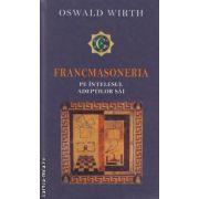 FRANCMASONERIA pe intelesul adeptilor sai(editura Rao, autor:Oswald Wirth isbn:978-973-54-0331-7)