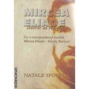 MIRCEA ELIADE Istoric al religiilor(editura Curtea Veche, autor:Natale Spineto isbn:978-973-669-499-8)