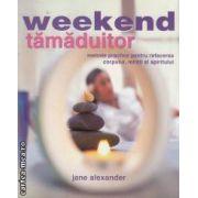 Weekend tamaduitor- metode practice pentru refacerea corpului, mintii si spiritului