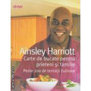 Carte de bucate pentru prieteni si familie Peste 200 de tentatii culinare