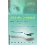 Universul constient Adevarul stiintific despre fenomenele paranormale