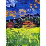 Bucarest a Paris Panorama de l'art Roumain / De la Bucuresti la Paris O panorama a artei romanesti