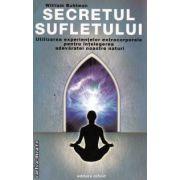 Secretul sufletului Utilizarea experientelor extracorporale pentru intelegerea adevaratei noastre naturi