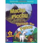 Macmillan children s readers Machu Picchu Through the fence level 6 fact and fiction