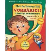Hai in lumea lui Vorbarici limba si comunicare grupa mijlocie 4-5 ani(editura Carminis, autori:Dorina Telea,Livia Andreescu,Elisabeta Martac isbn:978-973-123-134-1