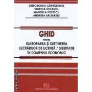 Ghid pentru elaborarea si sustinerea lucrarilor de licenta/ disertatie in domeniul economic