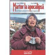 Martor la apocalipsa.Jurnalul catastrofei din Japonia