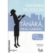 Tanara, vreau cariera!(editura Curtea Veche, autor: Hannah Seligson isbn: 978-973-669-666-4)