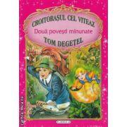 Doua povesti minunate Croitorasul cel viteaz si Tom Degetel