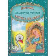 Doua povesti minunate Rapunzel si Ratusca cea urata