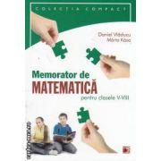 Colectia Compact - Memorator de matematica pentru clasele V - VIII ( editura : Paralela 45 , autori : Daniel Vladucu , Marta Kasa ISBN 978-973-47-1179-6 )